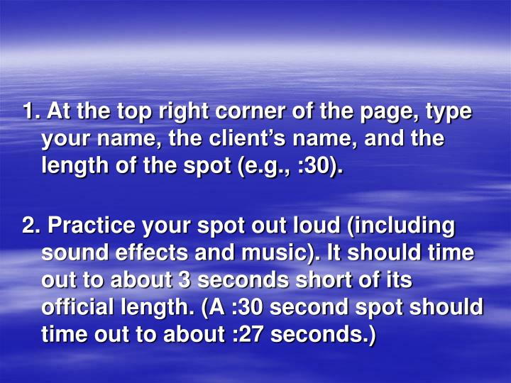 1. At the top right corner of the page, type your name, the client's name, and the length of the spot (e.g., :30).
