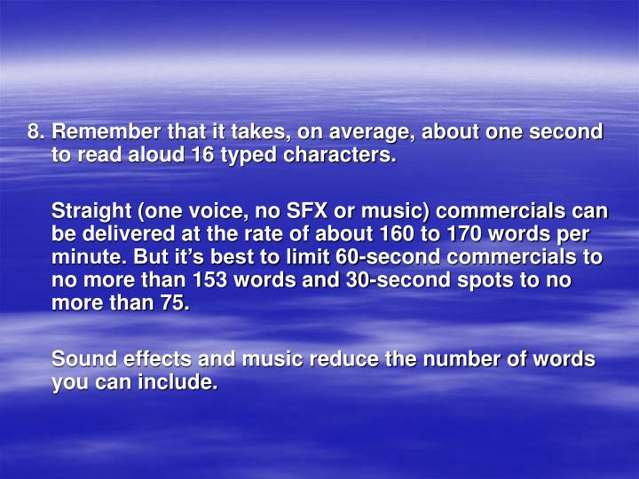 8. Remember that it takes, on average, about one second to read aloud 16 typed characters.