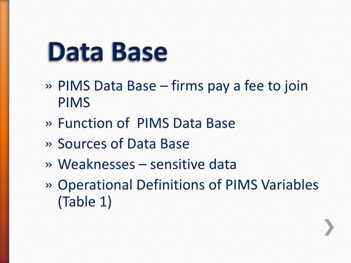 PIMS Data Base – firms pay a fee to join PIMS
