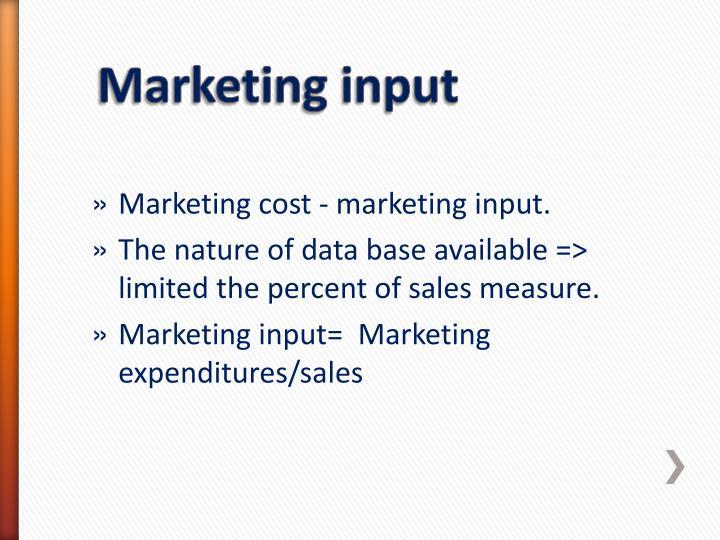Marketing cost - marketing input.