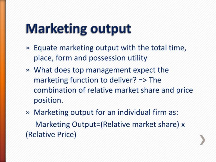 Equate marketing output with the total time, place, form and possession utility