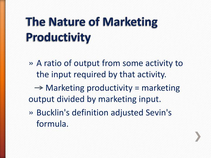 A ratio of output from some activity to the input required by that activity.