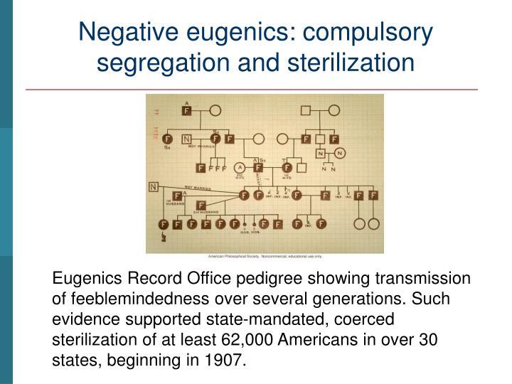 Negative eugenics: compulsory segregation and sterilization