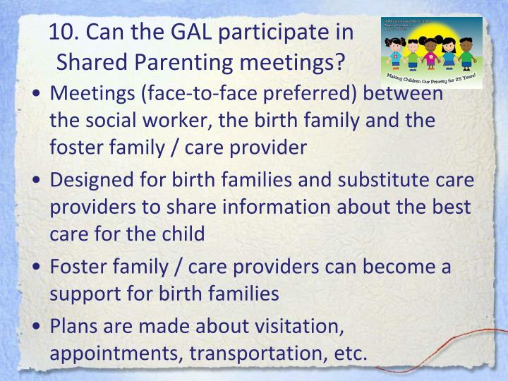 10. Can the GAL participate in Shared Parenting meetings?