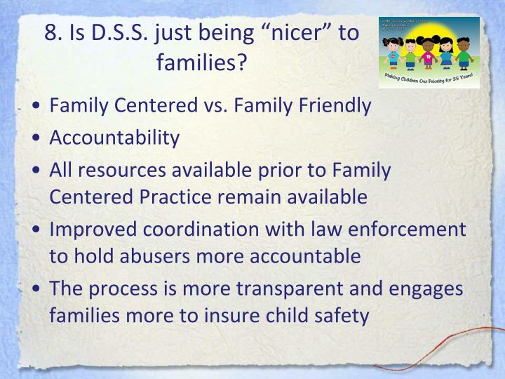 "8. Is D.S.S. just being ""nicer"" to families?"