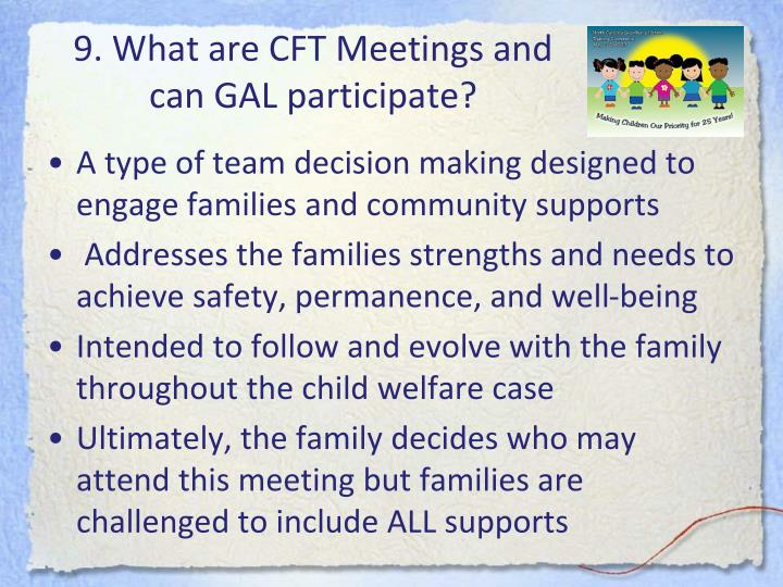 9. What are CFT Meetings and can GAL participate?