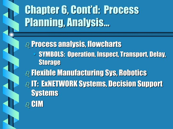 Chapter 6, Cont'd:  Process Planning, Analysis…