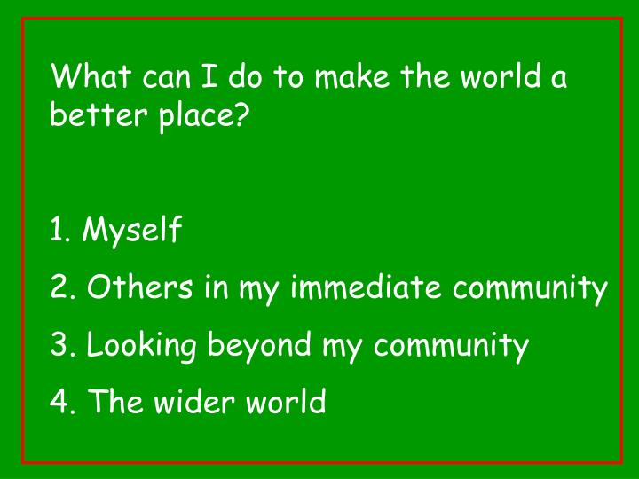 What can I do to make the world a better place?