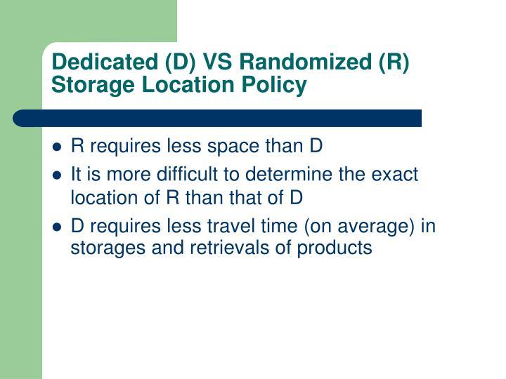 Dedicated (D) VS Randomized (R) Storage Location Policy