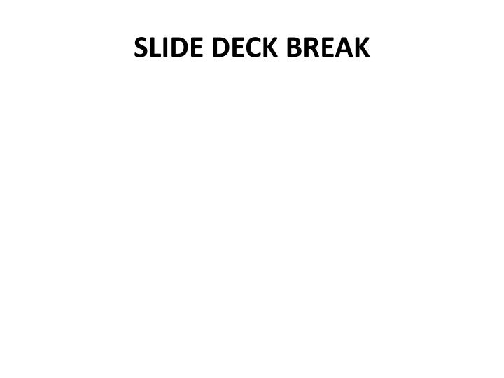SLIDE DECK BREAK