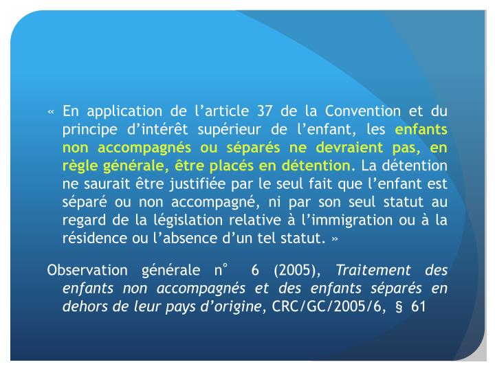 «En application de l'article 37 de la Convention et du principe d'intérêt supérieur de l'enfant, les