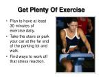 get plenty of exercise
