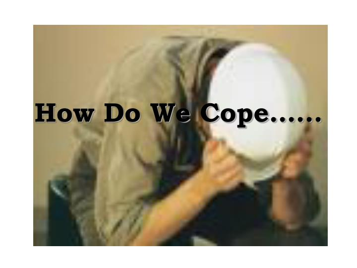 How Do We Cope……
