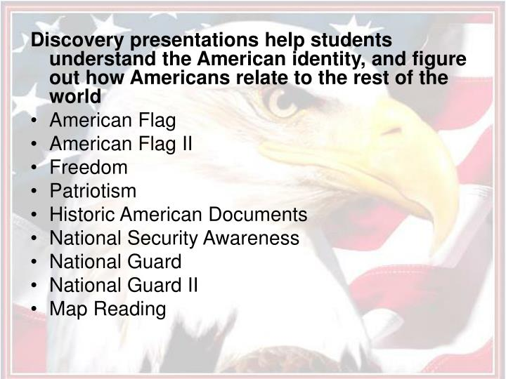 Discovery presentations help students understand the American identity, and figure out how Americans relate to the rest of the world