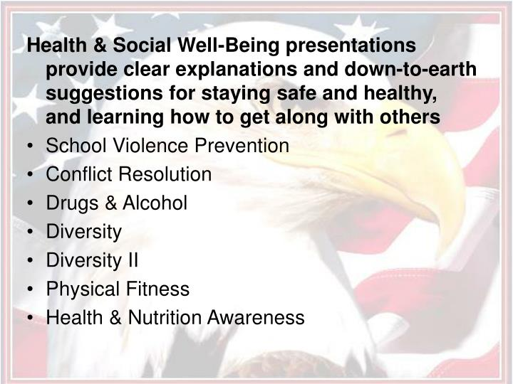 Health & Social Well-Being presentations provide clear explanations and down-to-earth suggestions for staying safe and healthy, and learning how to get along with others