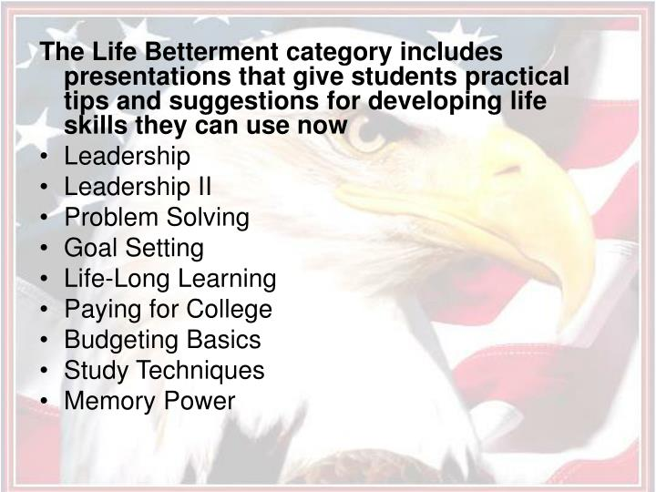 The Life Betterment category includes presentations that give students practical tips and suggestions for developing life skills they can use now