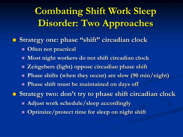 Combating Shift Work Sleep Disorder: Two Approaches