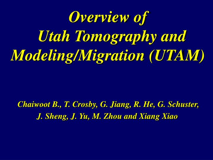 Overview of utah tomography and modeling migration utam