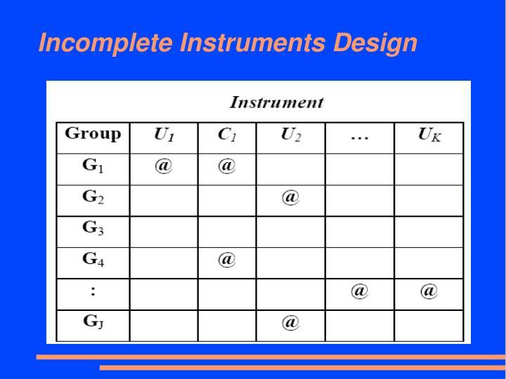 Incomplete Instruments Design