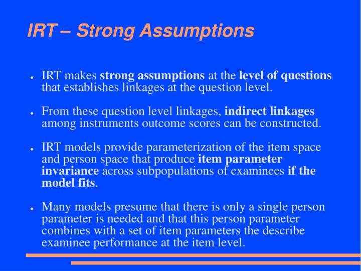 IRT – Strong Assumptions