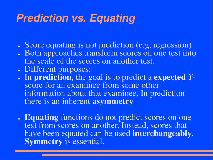 Prediction vs. Equating