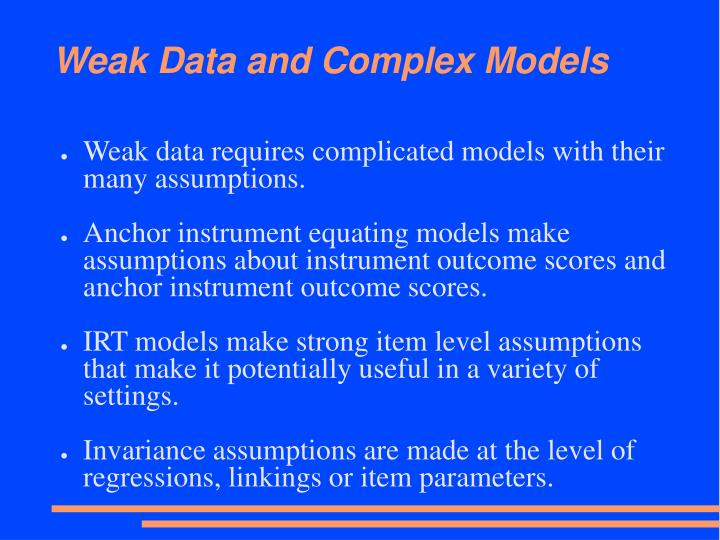 Weak Data and Complex Models