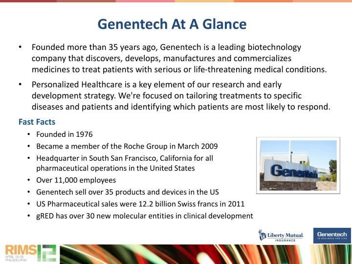Founded more than 35 years ago, Genentech is a leading biotechnology company that discovers, develops, manufactures and commercializes medicines to treat patients with serious or life-threatening medical conditions.