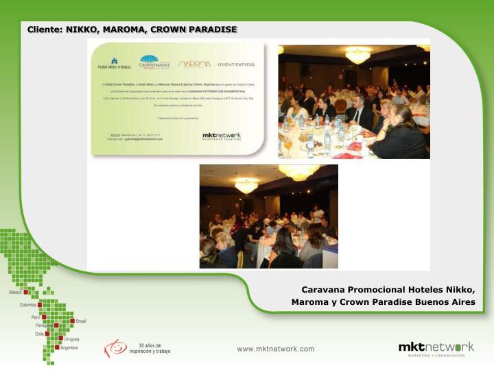 Cliente: NIKKO, MAROMA, CROWN PARADISE