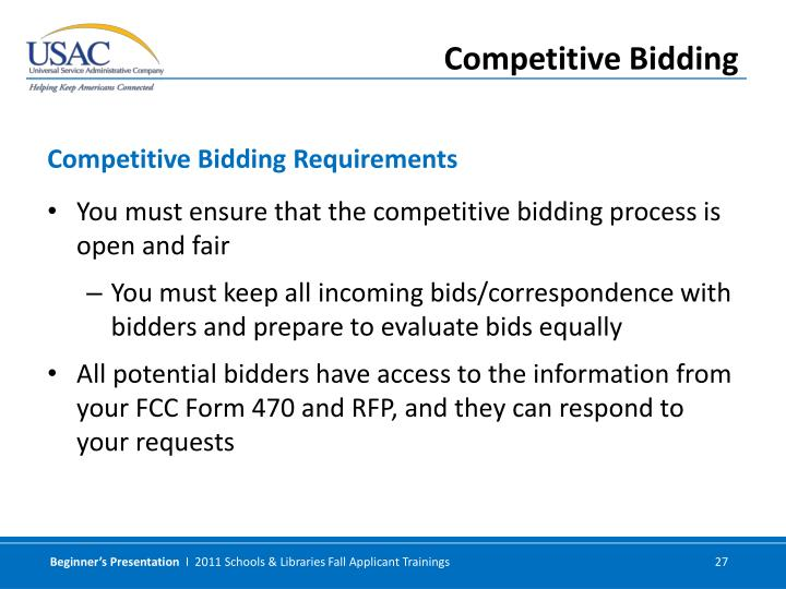 You must ensure that the competitive bidding process is open and fair