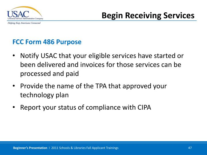 Notify USAC that your eligible services have started or been delivered and invoices for those services can be processed and paid