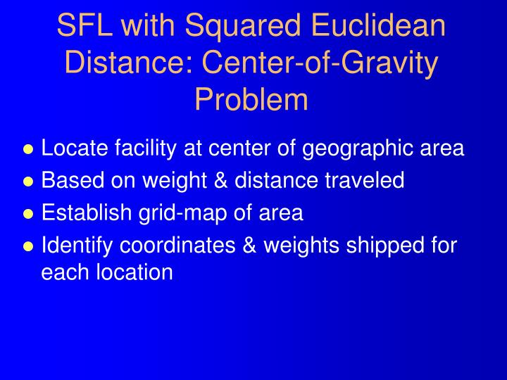 SFL with Squared Euclidean Distance: Center-of-Gravity Problem