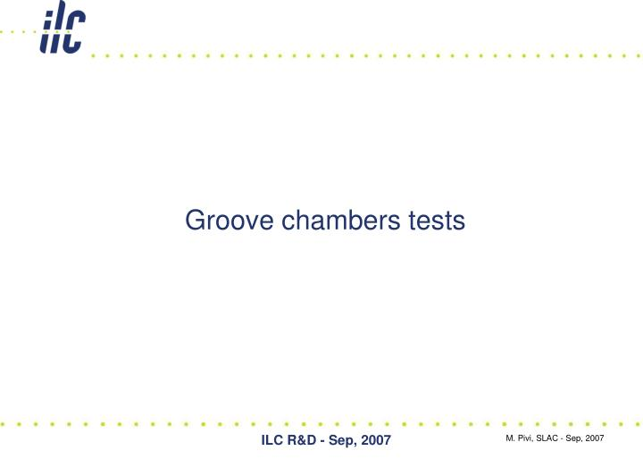 Groove chambers tests