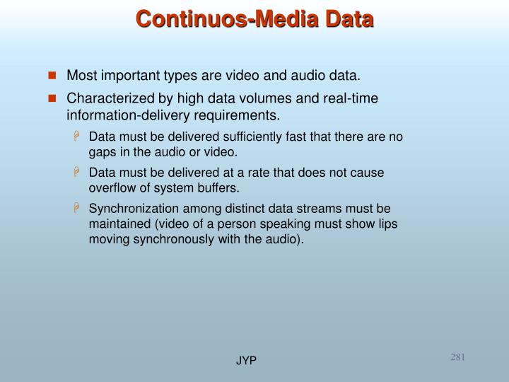 Most important types are video and audio data.
