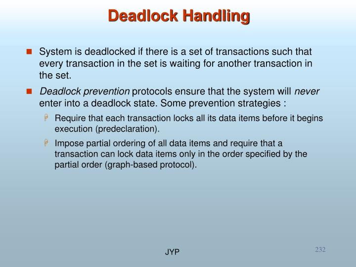 System is deadlocked if there is a set of transactions such that every transaction in the set is waiting for another transaction in the set.