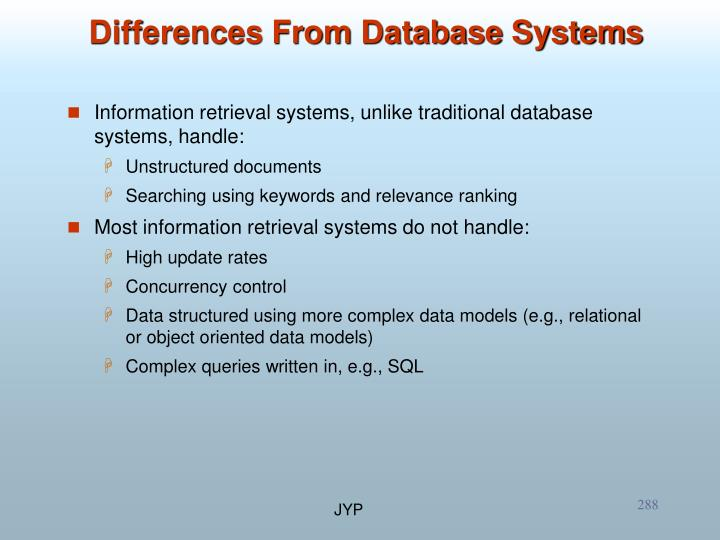 Information retrieval systems, unlike traditional database systems, handle: