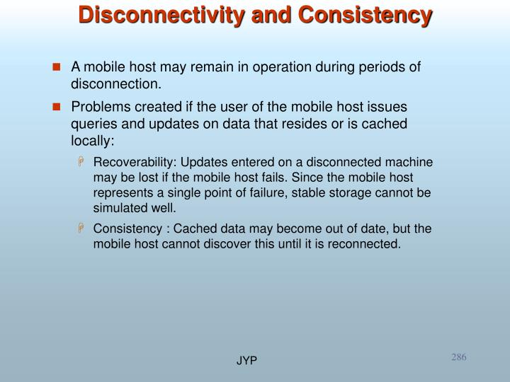 A mobile host may remain in operation during periods of disconnection.