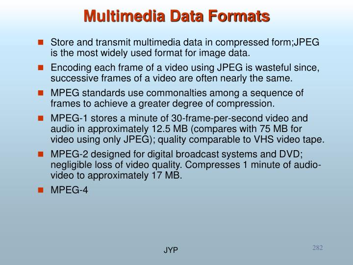 Store and transmit multimedia data in compressed form;JPEG is the most widely used format for image data.