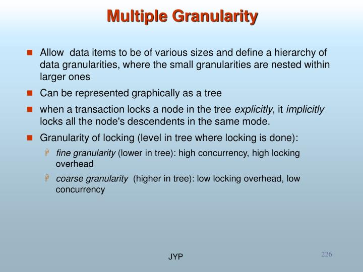 Allow  data items to be of various sizes and define a hierarchy of data granularities, where the small granularities are nested within larger ones