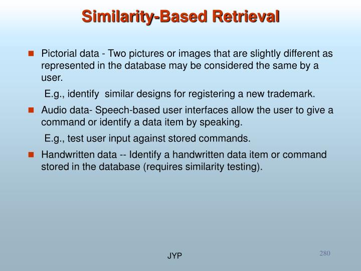 Pictorial data - Two pictures or images that are slightly different as represented in the database may be considered the same by a user.