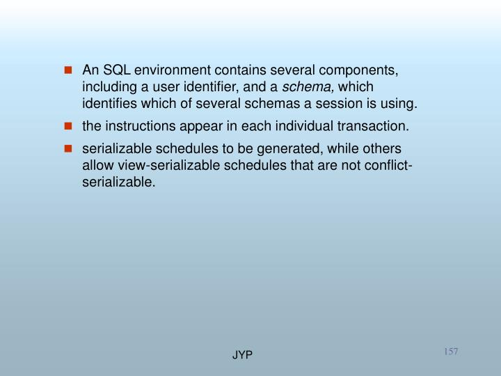 An SQL environment contains several components, including a user identifier, and a