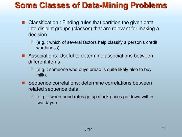 Classification : Finding rules that partition the given data into disjoint groups (classes) that are relevant for making a decision
