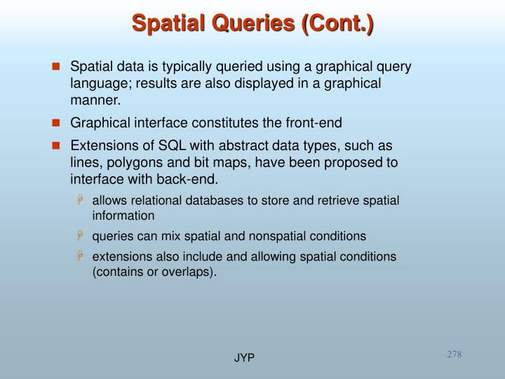Spatial data is typically queried using a graphical query language; results are also displayed in a graphical manner.