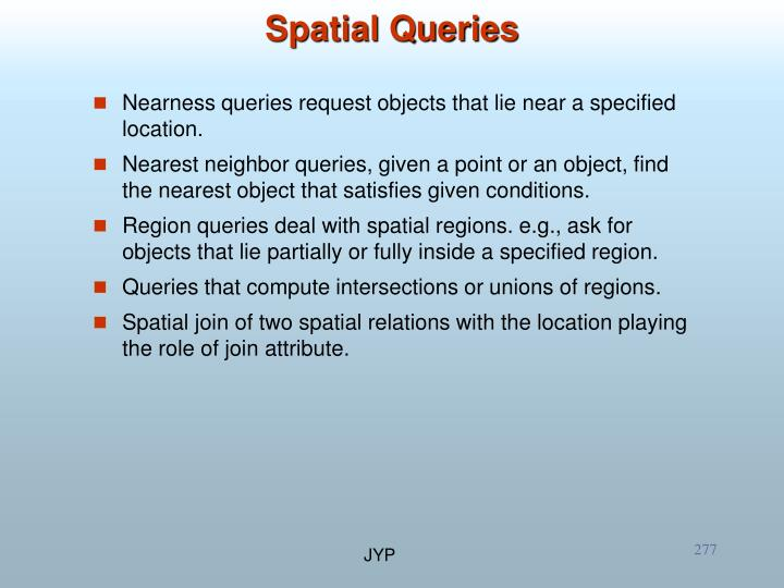 Nearness queries request objects that lie near a specified location.
