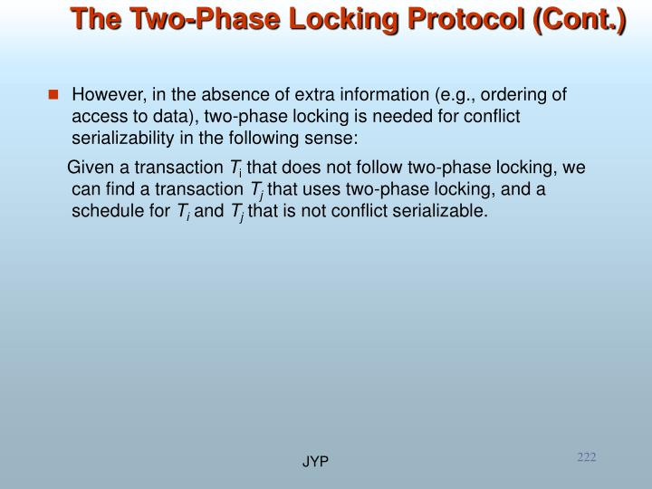 However, in the absence of extra information (e.g., ordering of  access to data), two-phase locking is needed for conflict serializability in the following sense: