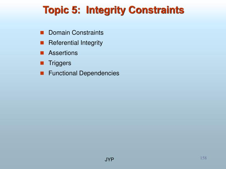 Topic 5:  Integrity Constraints
