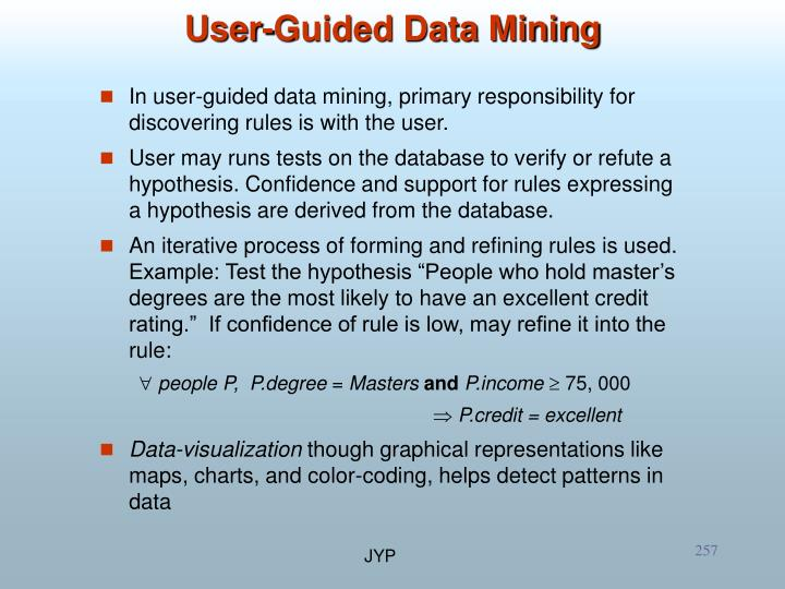 In user-guided data mining, primary responsibility for discovering rules is with the user.