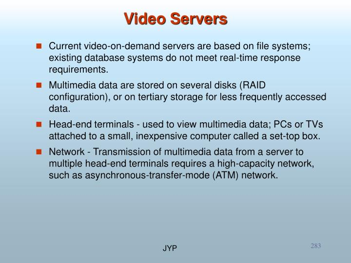 Current video-on-demand servers are based on file systems; existing database systems do not meet real-time response requirements.