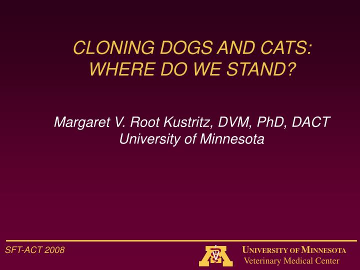CLONING DOGS AND CATS: WHERE DO WE STAND?