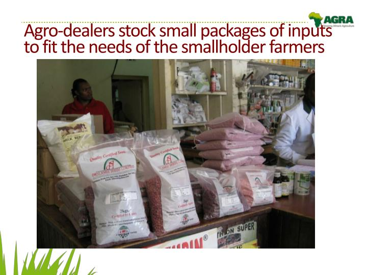 Agro-dealers stock small packages of inputs to fit the needs of the smallholder farmers