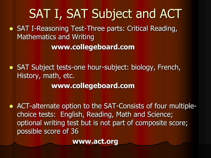 SAT I, SAT Subject and ACT